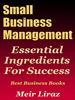 Small Business Management: Essential Ingredients for Success (Best Business Books) (Starting A Business Book 1) by [Liraz, Meir]