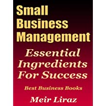 Small Business Management: Essential Ingredients for Success (Best Business Books) (Starting A Business Book 1)