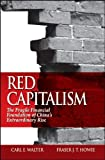 img - for By Carl E. Walter, Fraser J. T. Howie: Red Capitalism: The Fragile Financial Foundation of China's Extraordinary Rise book / textbook / text book