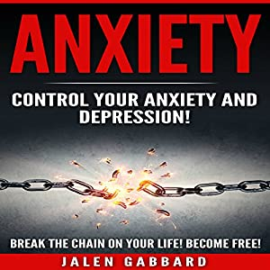 Anxiety: Control Your Anxiety and Depression! Audiobook