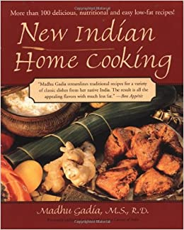 New indian home cooking more than 100 delicious nutritional and new indian home cooking more than 100 delicious nutritional and easy low fat recipes madhu gadia 9781557883438 amazon books forumfinder Choice Image