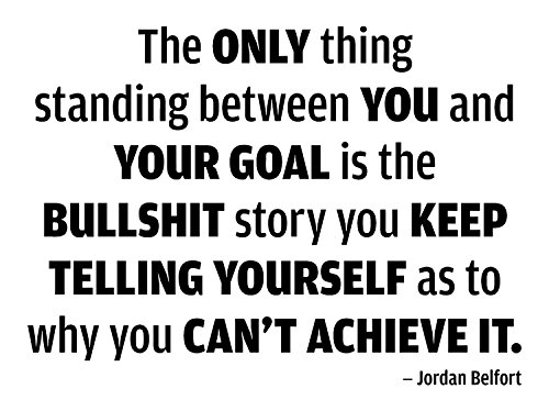 Jordan Belfort Quote Wall Decal is a Vinyl Wall Decal Displaying The only thing standing between you and your goal quote. - - You Store For