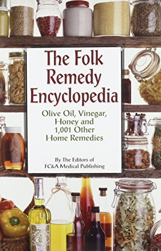 (The Folk Remedy Encyclopedia: Olive Oil, Vinegar, Honey and 1,001 Other Home Remedies)