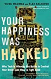 engineering happiness - Your Happiness Was Hacked: Why Tech Is Winning the Battle to Control Your Brain--and How to Fight Back