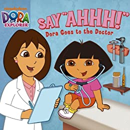 Say Ahhh! Dora Goes to the Doctor (Dora the Explorer) by [Beinstein, Phoebe]