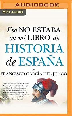 Eso no estaba en mi libro de Historia de España: Amazon.es: Del Junco, Francisco Carlos García, Solórzano, Humberto: Libros