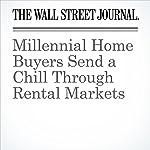 Millennial Home Buyers Send a Chill Through Rental Markets | Peter Grant,Laura Kusisto