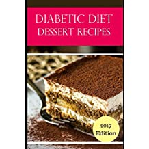 Diabetic Diet Dessert Recipes: Delicious And Healthy Diabetic Dessert Recipes (Diabetic Diet Cookbook)