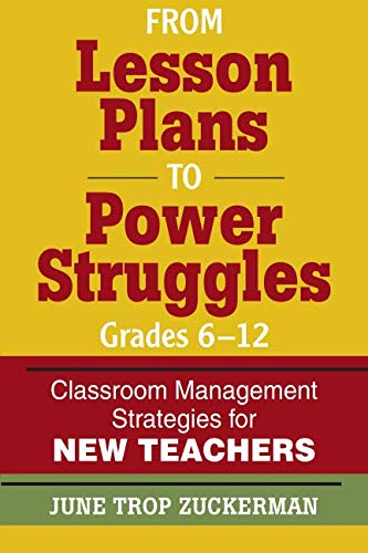- From Lesson Plans to Power Struggles, Grades 6-12: Classroom Management Strategies for New Teachers