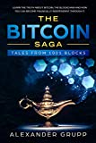 The Bitcoin Saga: Tales from 1001 Blocks: Learn the unfiltered truth about Bitcoin, if you should invest in it and how you can make a lot of money with the currency of the future.