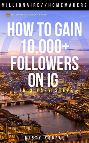 Book: How to Get 10,000 Followers on INSTAGRAM in 3 Easy Steps - Millionaire Homemaker by A. Emem and Misty Koofau
