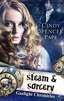 Steam & Sorcery (The Gaslight Chronicles Book 1) by [Pape, Cindy Spencer]