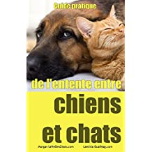 Guide pratique de l'entente entre chiens et chats (French Edition)