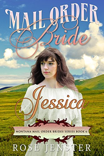 Mail Order Bride Jessica: A Sweet Western Historical Romance (Montana Mail Order Brides Series Book 6) by [Jenster, Rose]