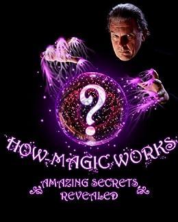 How Magic Works ... Amazing Magic Tricks Revealed!