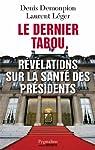 Le dernier tabou. Révélations sur la santé des présidents par Demonpion