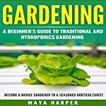 Gardening: Grow Organic Vegetables, Fruits, Herbs and Spices in Your Own Backyard: A Beginner's Guide to Traditional and Hydroponics Gardening | Maya Harper