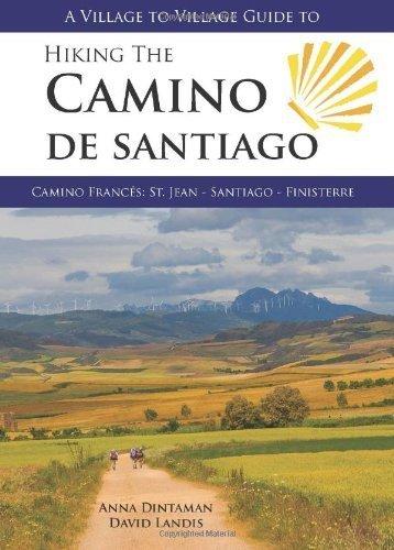 By Anna Dintaman and David Landis - HIKING THE CAMINO DE SANTIAGO: Camino Frances: St Jean - Santiago - Finisterre. A Village to Village Guide (4/15/13)