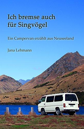Ich bremse auch für Singvögel: Ein Campervan erzählt aus Neuseeland (German Edition) (Caravan Bilder)