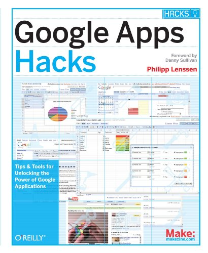 Google Apps Hacks: Tips & Tools for Unlocking the Power of Google Applications
