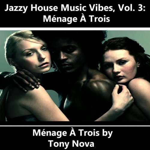 jazzy house music vibes vol 3 menage a trois by tony
