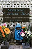Mourning the Unborn Dead: A Buddhist Ritual Comes to America