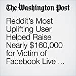 Reddit's Most Uplifting User Helped Raise Nearly $160,000 for Victim of Facebook Live Attack | Colby Itkowitz