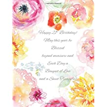 Happy 21st Birthday!: May this Year be Blessed Beyond Measure and Each Day a Bouquet of Love and a Sweet Treasure! 21st Birthday Gifts for Her in all Departments for women 21st Birthday Balloons Sash Tiara Crown  Cake Toppers Cards