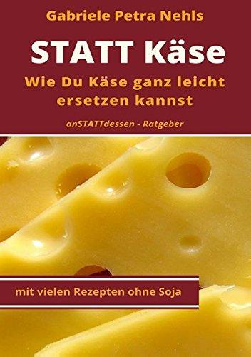 Statt Käse: Wie Du Käse ganz leicht ersetzen kannst Taschenbuch – 2. November 2017 Gabriele Petra Nehls Books on Demand 3744891070 Cooking / General
