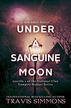 Under a Sanguine Moon (Vantasyl Clan Vampire Hunter Series Book 2) by [Simmons, Travis]