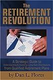 The Retirement Revolution, Dan L. Flores, 0595297900