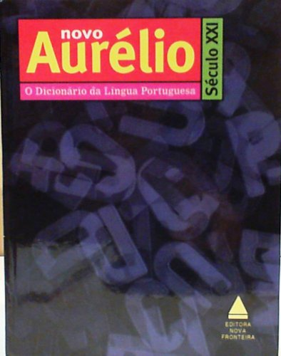 Aurélio século XXI: O dicionário da língua portuguesa (Portuguese Edition)