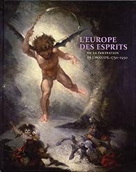 L'Europe des esprits : Ou la fascination pour l'occulte, 1750-1950 par Serge Fauchereau