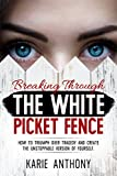 Breaking Through The White Picket Fence