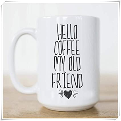 Amazoncom Zoro98k Hello Coffee My Old Friend Coffee Mug White