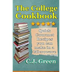 The College Cookbook: Quick & Easy Gourmet Microwave Recipes You Make in Seconds! (Quick & Easy Microwave Gourmet Recipes) (Volume 1)