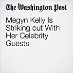 Megyn Kelly Is Striking out With Her Celebrity Guests | Travis M. Andrews