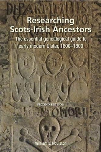 Researching Scots-Irish Ancestors: The essential genealogical guide to early modern Ulster, 1600-1800