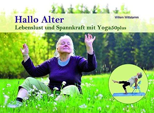 Hallo Alter: Lebenslust und Spannkraft mit Yoga50plus