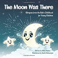 The Moon Was There: Glimpses from the Báb's Childhood for Young Children