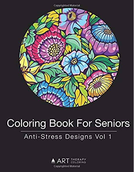 - Coloring Book For Seniors: Anti-Stress Designs Vol 1 (Volume 1)  (9781944427252): Art Therapy Coloring: Books - Amazon.com
