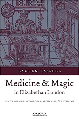 Book Medicine and Magic in Elizabethan London Simon Forman: Astrologer, Alchemist, and Physician (Oxford Historical Monographs)