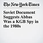 Soviet Document Suggests Abbas Was a KGB Spy in the 1980s | Peter Baker
