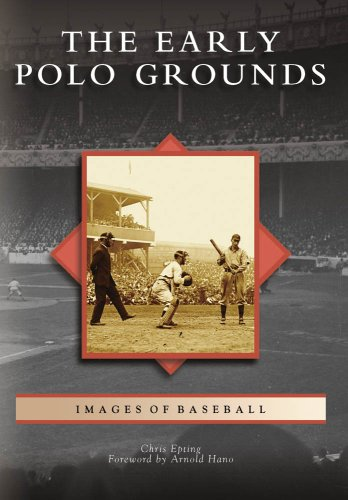 The Early Polo Grounds (Images of Baseball)