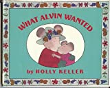 What Alvin Wanted, Holly Keller, 068808933X