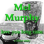 Love You Long Time | Mel Murphy