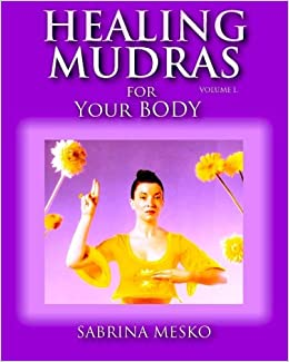 Healing Mudras for Your Body: Yoga for Your Hands (Volume 1