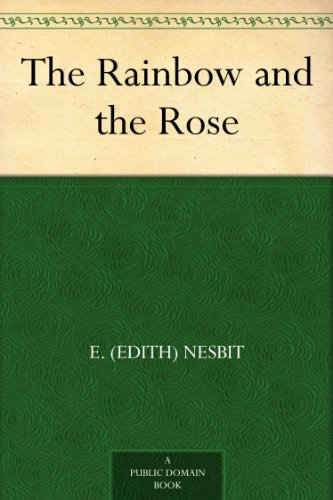 The Rainbow and the Rose by [Nesbit, E. (Edith)]