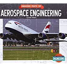 Amazing Feats of Aerospace Engineering (Great Achievements in Engineering)