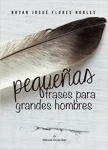 Pequeñas Frases Para Grandes Hombres Spanish Edition